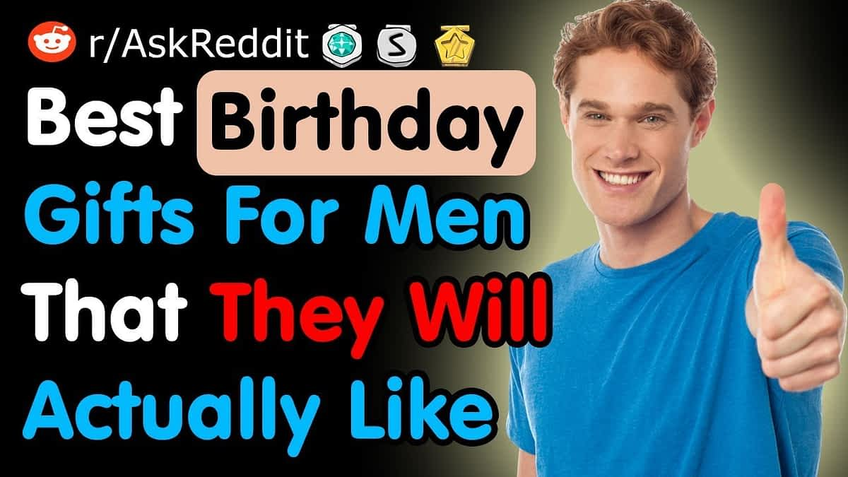 Best Birthday Gifts For Men That They Will Actually Like - Reddit