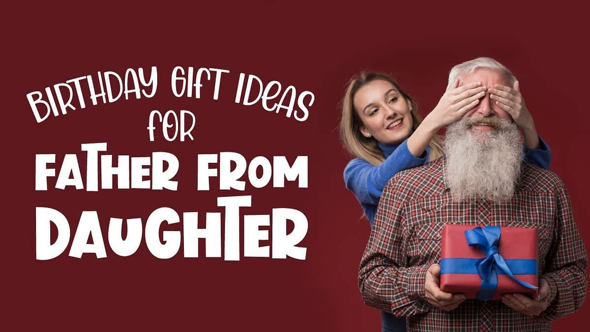 25 Birthday Gift Ideas for Father From Daughter