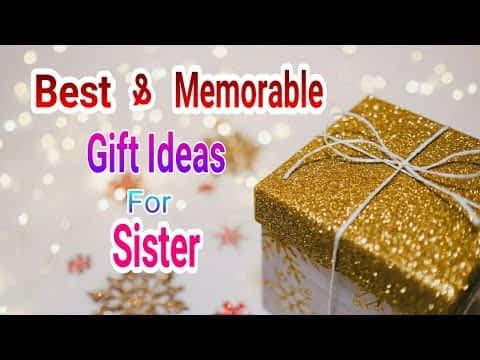 Best and Memorable Gifts for Sister | Gift Ideas for Sister #giftideas #giftsforsister